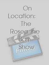On Location The Roseanne Barr Show