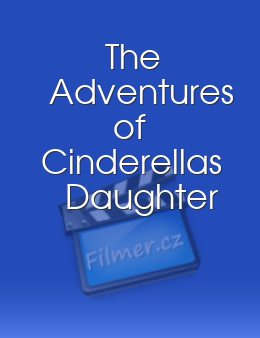 The Adventures of Cinderellas Daughter
