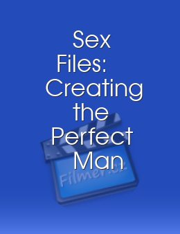 Sex Files: Creating the Perfect Man