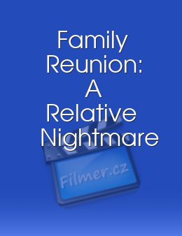 Family Reunion A Relative Nightmare