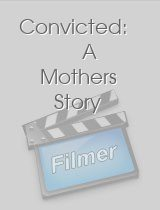 Convicted A Mothers Story