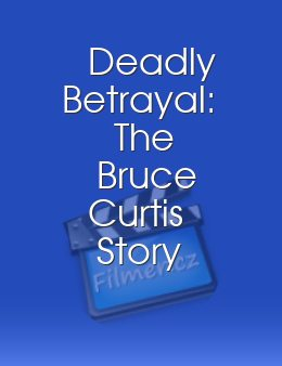 Deadly Betrayal The Bruce Curtis Story