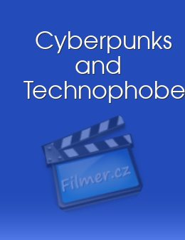 Cyberpunks and Technophobes