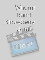 Wham! Bam! Strawberry Jam!
