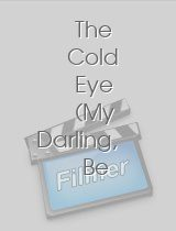 The Cold Eye My Darling Be Careful