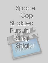 Space Cop Shaider: Pursuit! Shigi Shigi Abduction Plan