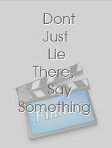 Dont Just Lie There Say Something