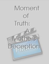 Moment of Truth: A Mothers Deception