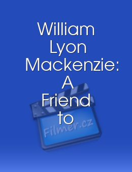 William Lyon Mackenzie A Friend to His Country