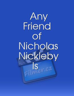 Any Friend of Nicholas Nickleby Is a Friend of Mine