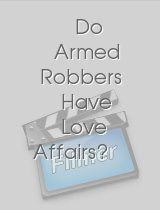 Do Armed Robbers Have Love Affairs?
