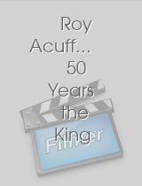 Roy Acuff... 50 Years the King of Country Music