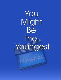 You Might Be the Youngest