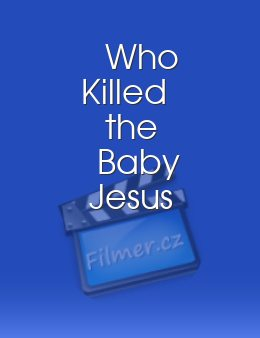 Who Killed the Baby Jesus