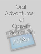 Oral Adventures of Craven Morehead 13