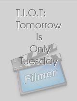 T.I.O.T: Tomorrow Is Only Tuesday
