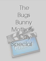 The Bugs Bunny Mothers Day Special