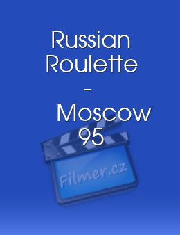 Russian Roulette Moscow 95