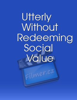 Utterly Without Redeeming Social Value