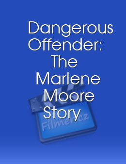 Dangerous Offender: The Marlene Moore Story download