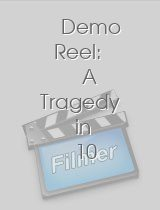 Demo Reel A Tragedy in 10 Minutes