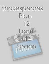 Shakespeares Plan 12 From Outer Space