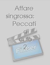 Affare singrossa: Peccati di culo 2, L download