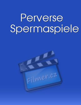 Perverse Spermaspiele download