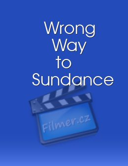 Wrong Way to Sundance download