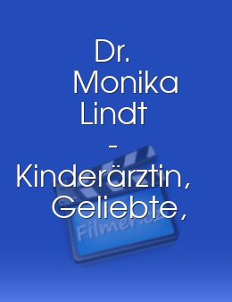 Dr. Monika Lindt - Kinderärztin, Geliebte, Mutter
