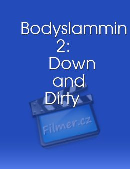 Bodyslammin 2: Down and Dirty