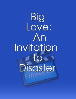 Big Love: An Invitation to Disaster
