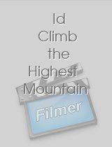 Id Climb the Highest Mountain