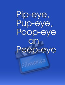 Pip-eye, Pup-eye, Poop-eye an Peep-eye