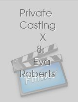 Private Casting X 8: Eva Roberts
