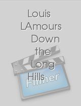 Louis LAmours Down the Long Hills