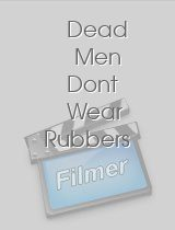 Dead Men Dont Wear Rubbers