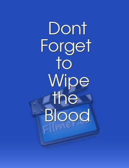 Dont Forget to Wipe the Blood Off