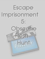 Escape Imprisonment 5: Obscene Flesh Hunt