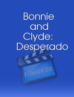 Bonnie and Clyde: Desperado
