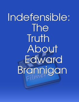 Indefensible The Truth About Edward Brannigan