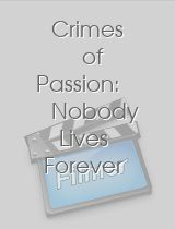 Crimes of Passion Nobody Lives Forever