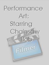 Performance Art Starring Chainsaw Bob