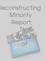 Deconstructing Minority Report: The World of Minority Report