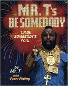 Be Somebody or Be Somebodys Fool!