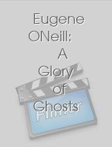 Eugene ONeill: A Glory of Ghosts