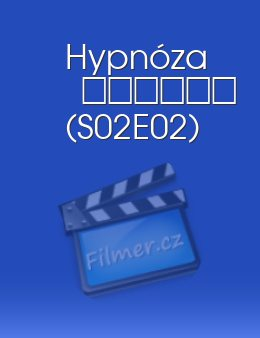 Hypnóza S02E02 epizoda download