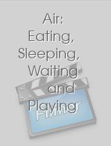 Air Eating Sleeping Waiting and Playing