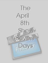 The April 8th Show Seven Days Early
