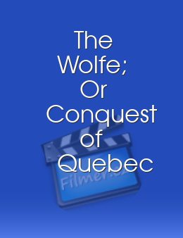 The Wolfe; Or Conquest of Quebec